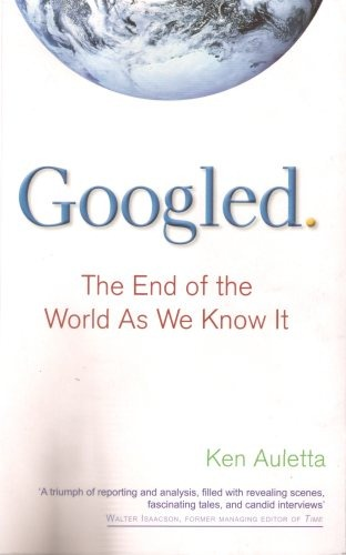 "Googled- ""The End of the World As We Know It""  by Ken Auletta"