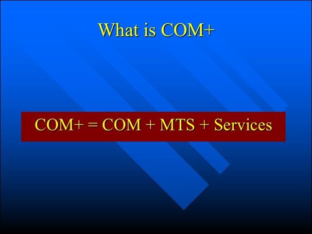 COM+ = COM + MTS + Services