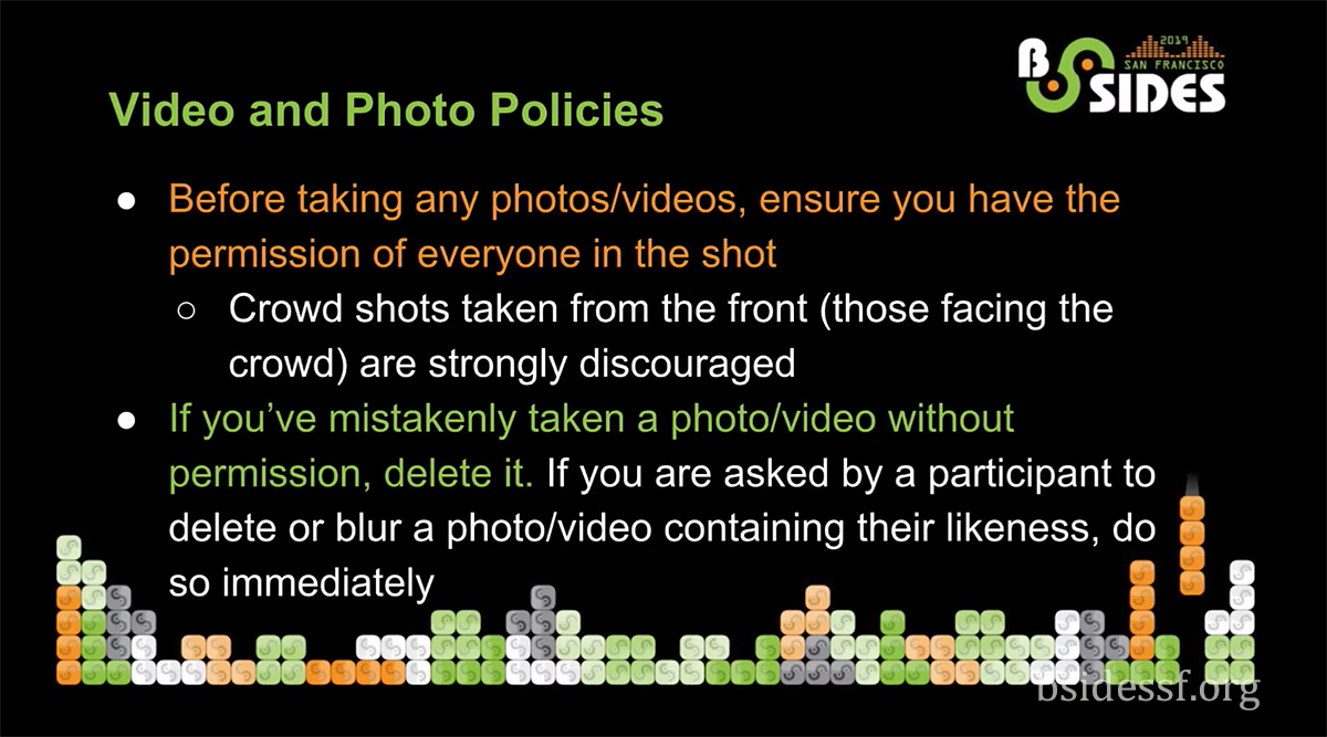BSidesSF - Video and Photo Policies - Before taking any photos/videos, ensure you have the permission of everyone in the shot